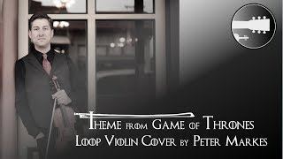 THEME from GAME OF THRONES  | Loop Violin Cover by Peter Markes