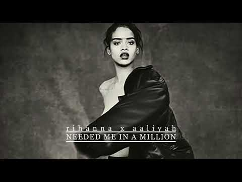 Rihanna x Aaliyah - Needed Me In A Million (Mashup)