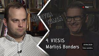 INTERVIJA TUMSĀ / 4. EPIZODE / POLITIĶIS MĀRTIŅŠ BONDARS
