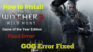 How to Install The Witcher 3 Wild Hunt Goty Edition -  GOG Error Fixed During Installing