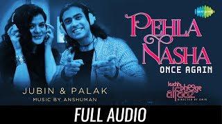Pehla Nasha Once Again | Full Audio | Kuchh Bheege Alfaaz | Zain Khan | Geetanjali | Jubin| Palak