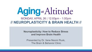 Neuroplasticity: How to Reduce Stress and Improve Brain Health - Aging at Altitude Spring 2021
