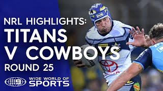 NRL Highlights: Gold Coast Titans v North Queensland Cowboys - Round 25