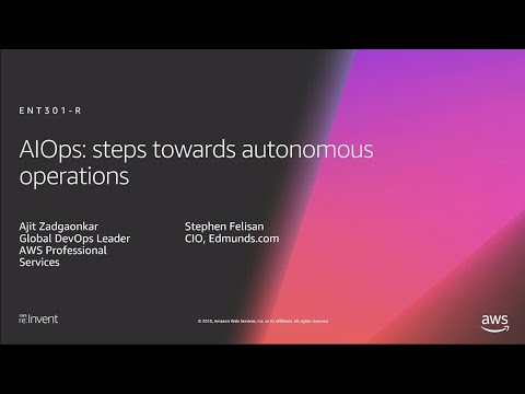 AWS re:Invent 2018: [REPEAT 1] AIOps: Steps Towards Autonomous Operations (DEV301-R1)