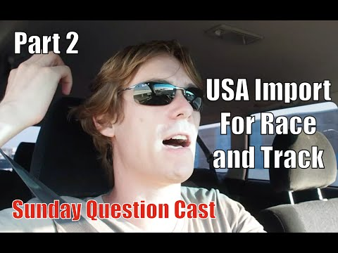 Sunday Question Cast - Pacific Coast Auto - USA Race and Track Import (Part 2)