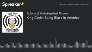King Code: Being Black In America (part 1 of 2)