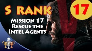 Metal Gear Solid V The Phantom Pain - S RANK Walkthrough (Mission 17 - RESCUE THE INTEL AGENTS)