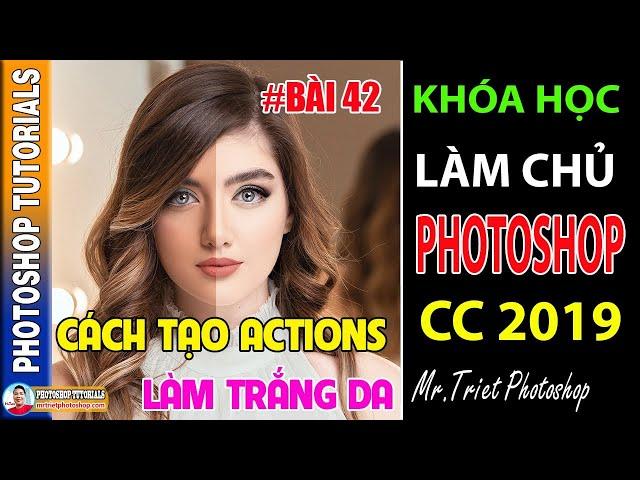 Bài 42: Cách Tạo Actions Làm Trắng Da 🔴 Làm Chủ Photoshop CC 2019
