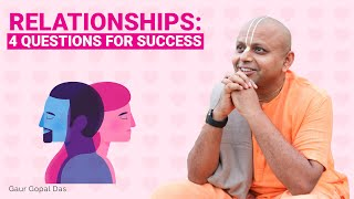 Relationships: 4 Questions For Success by Gaur Gopal Das