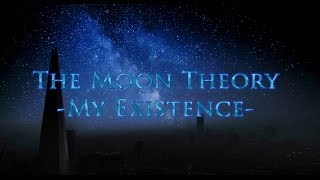 The Moon Theory – My Existence (Music Video)