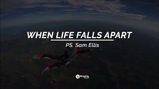 WHEN LIFE FALLS APART | PS. SAM ELLIS