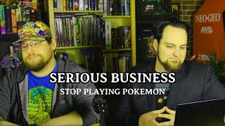 Serious Business |  Stop Playing Pokemon