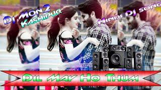 Dil May Ho Thum //Dj Mon2 Kashipur// Hindi Dj Songs//