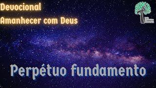 Perpétuo Fundamento // Amanhecer com Deus // Igreja Presbiteriana Floresta - GV