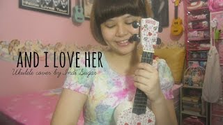 And I Love Her ~ The Beatles (Ukulele Cover by Indi Sugar)