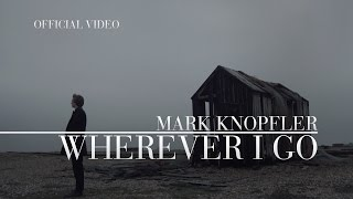 Mark Knopfler ft. Ruth Moody - Wherever I Go (Official Video)