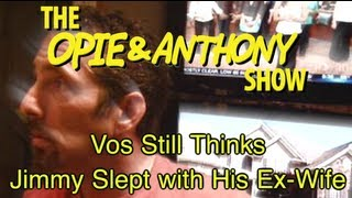 Opie & Anthony: Vos Still Thinks Jimmy Slept With His Ex-Wife (02/02/12)