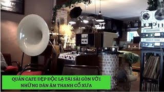 QUÁN CAFE ĐẸP ĐỘC LẠ TẠI SÀI GÒN VỚI NHỮNG DÀN ÂM THANH CỔ XƯA  #VietnamTravel - #Tourism