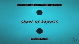 Download Ed Sheeran x Da Tweekaz  x Sub Zero Project - Shape of DRKNSS ( Refuserz Mashup )