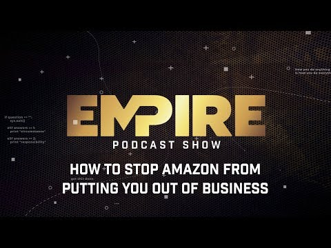 How to Stop Amazon From Putting You Out of Business | Empire Podcast Show