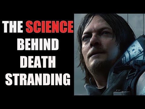 What The Hell Is The Science Behind Death Stranding?