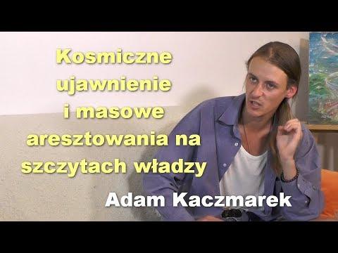 Kosmiczne ujawnienie i masowe aresztowania na szczytach władzy - Adam Kaczmarek