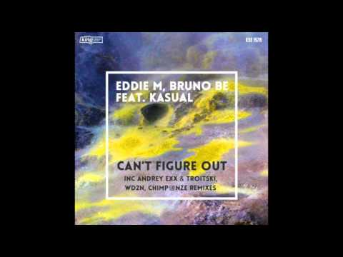 EDDIE M, BRUNO BE FT. KASUAL CAN'T FIGURE OUT (CHIMP@NZE REMIX)