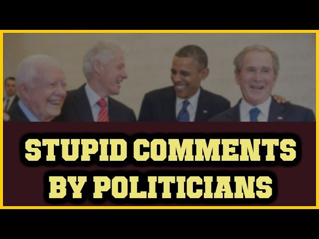 Stupid Comments by Politicians