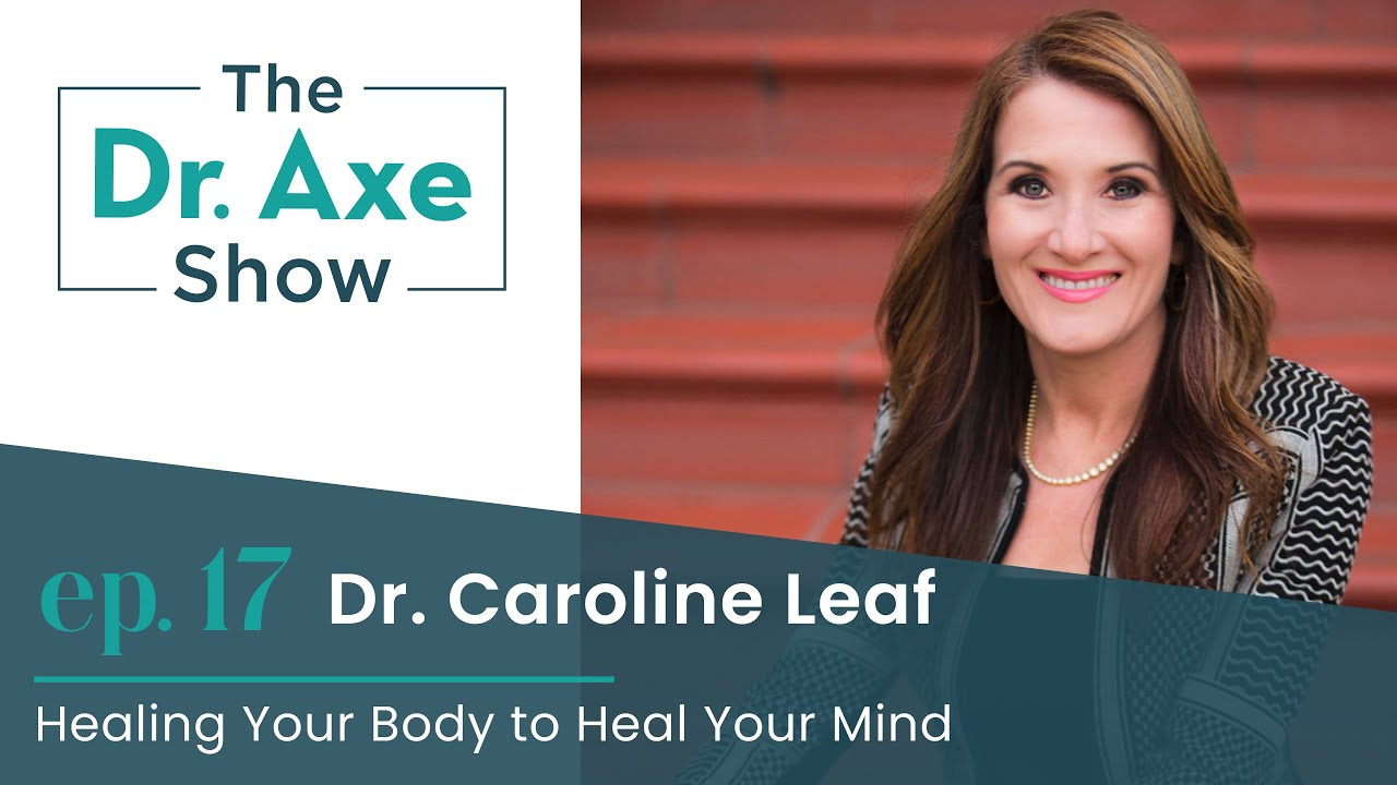Healing Your Body to Heal Your Mind with Dr. Caroline Leaf | The Dr. Axe Show | Podcast Episode 17