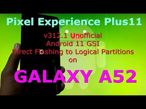 Pixel Experience Plus 11 v312.1 on Samsung Galaxy A52 GSI ROM Direct Flashing to Logical Partitions
