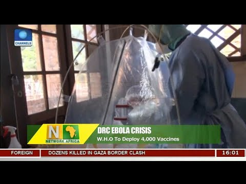 DRC Ebola Crisis: W.H.O To Deploy 4,000 Vaccines | Network Africa |