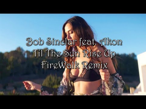 Bob Sinclar feat. Akon - Til The Sun Rise Up (FireWalk Remix)
