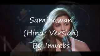 Download Hindi Video Songs - samjhawan (hindi version) by imvebs