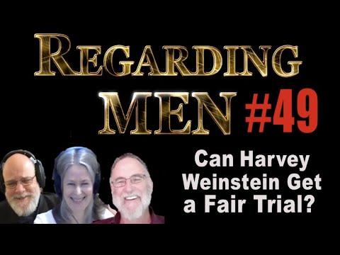 Can Harvey Weinstein Get a Fair Trial? - Regarding Men #49