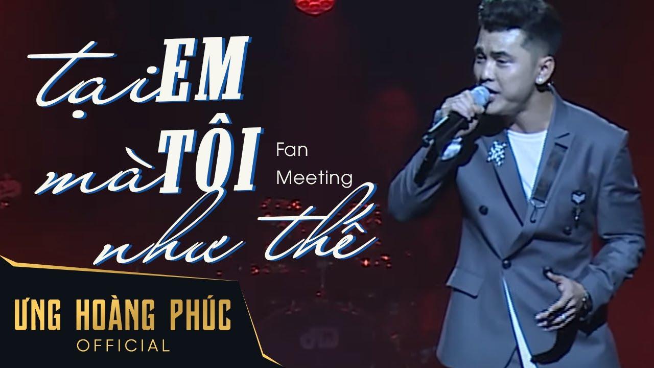 Tại Em Mà Tôi Như Thế | Ưng Hoàng Phúc | Fan Meeting