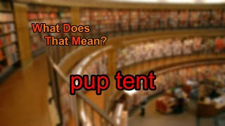 What does pup tent mean?
