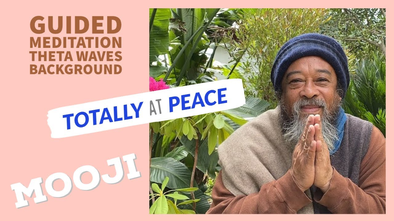Amazing Mooji Guided Meditation - Totally at Peace - NO COUGHING - Theta WAVES