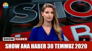 Show Ana Haber 30 Temmuz 2020