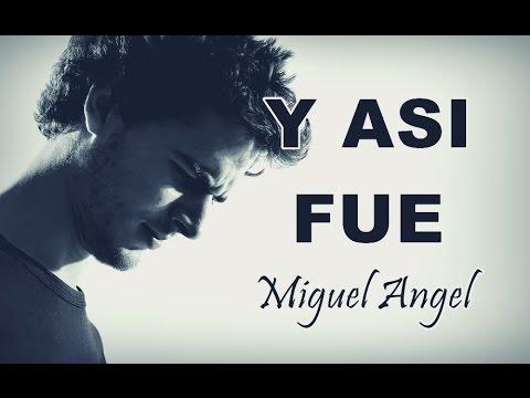 ASI FUE - MIGUEL ANGEL