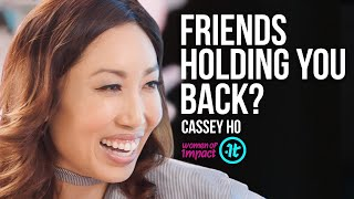 If You Think Your Friends Are Holding You Back, You Must Watch This | Cassey Ho on Women of Impact