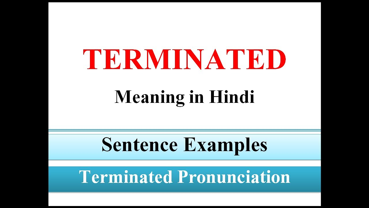 Terminated Meaning in Hindi   Terminated sentence example
