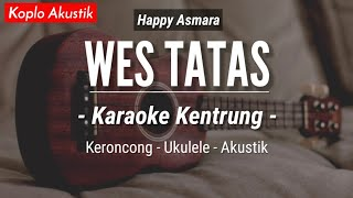 Wes Tatas (KARAOKE KENTRUNG + BASS) - Happy Asmara (Karaoke Keroncong Modern | Koplo Akustik)