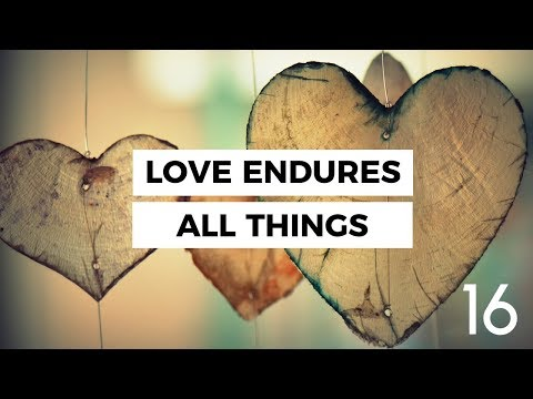 Love Endures All Things (#16--17 Characteristics of Love)