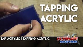 Tap acrylic | Tapping acrylic | ultimatehandyman