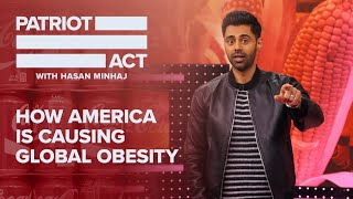 How America Is Causing Global Obesity | Patriot Act with Hasan Minhaj |