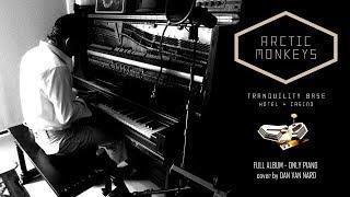 Arctic Monkeys - Tranquility Base Hotel & Casino (Only Piano) Full Album