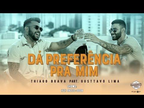 Thiago Brava – Dá Preferência Pra Mim ft. Gusttavo Lima