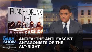 Antifa: The Anti-Fascist Antagonists of the Alt-Right: The Daily Show