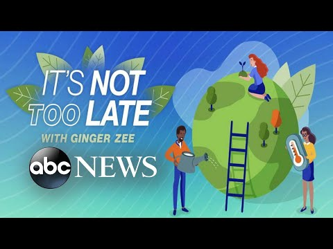 'Its Not Too Late' with Ginger Zee: Climate Change Experts Demand Action