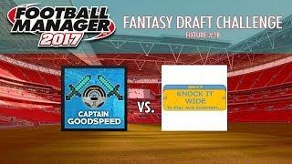 FM17 Draft League   Match 18: CAPTAINGOODSPEED vs KNOCK IT WIDE   A CHANCE TO WIN THE TOURNAMENT!